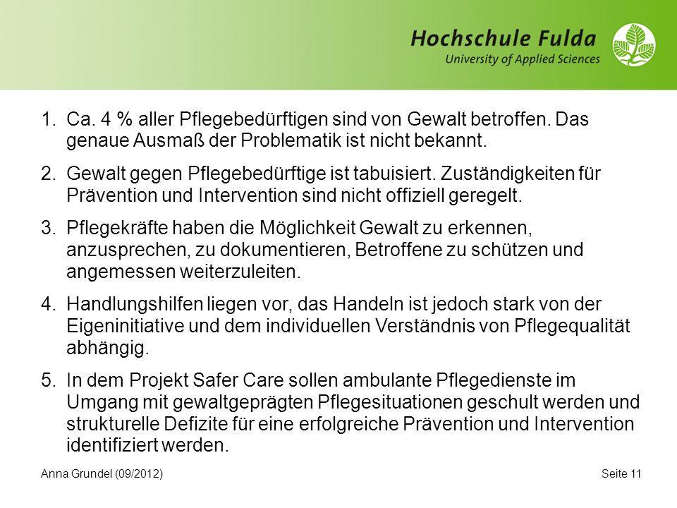 Seite 11Anna Grundel (09/2012) 1.Ca.4 % aller Pflegebedürftigen sind von Gewalt betroffen.