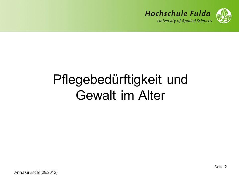 Pflegebedürftigkeit und Gewalt im Alter Seite 2 Anna Grundel (09/2012)