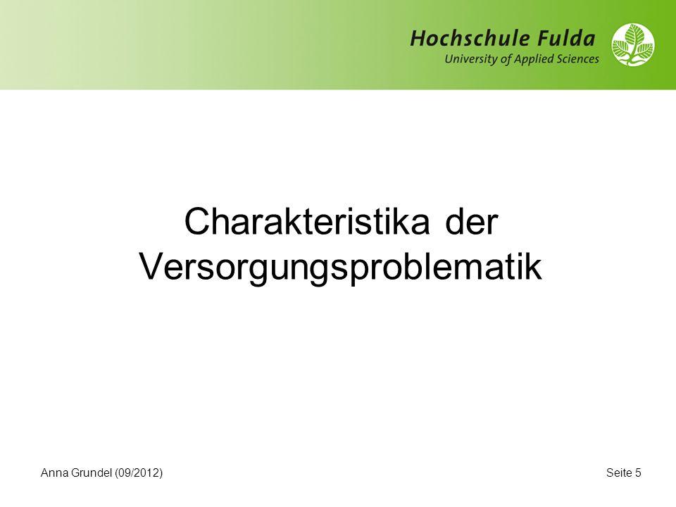 Seite 5 Charakteristika der Versorgungsproblematik Anna Grundel (09/2012)