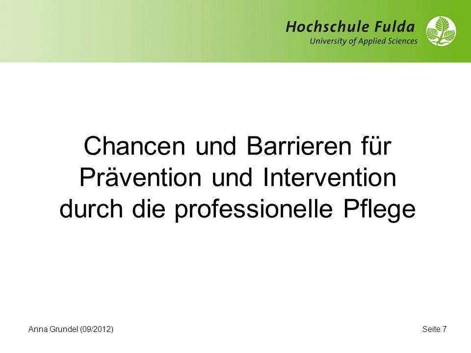 Seite 7 Chancen und Barrieren für Prävention und Intervention durch die professionelle Pflege Anna Grundel (09/2012)