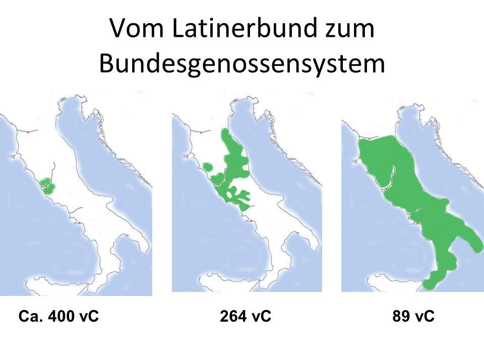 Vom Latinerbund zum Bundesgenossensystem Ca. 400 vC 264 vC 89 vC