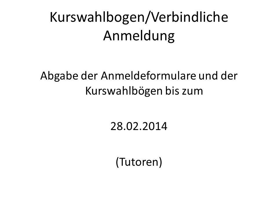 Kurswahlbogen/Verbindliche Anmeldung Abgabe der Anmeldeformulare und der Kurswahlbögen bis zum 28.02.2014 (Tutoren)