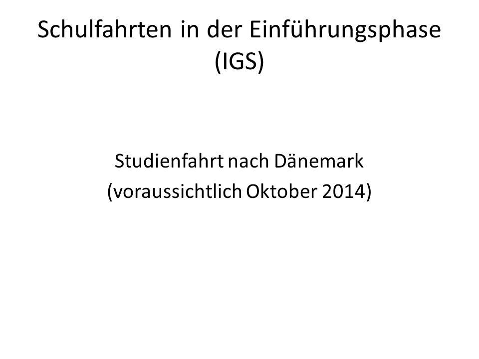 Schulfahrten in der Einführungsphase (IGS) Studienfahrt nach Dänemark (voraussichtlich Oktober 2014)