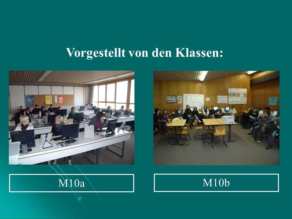 Vorgestellt von den Klassen: M10b M10a
