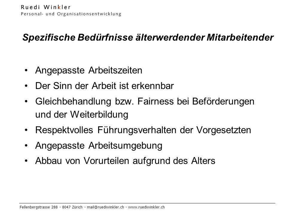 Fellenbergstrasse 288 - 8047 Zürich - mail@ruediwinkler.ch - www.ruediwinkler.ch Spezifische Bedürfnisse älterwerdender Mitarbeitender Angepasste Arbeitszeiten Der Sinn der Arbeit ist erkennbar Gleichbehandlung bzw.