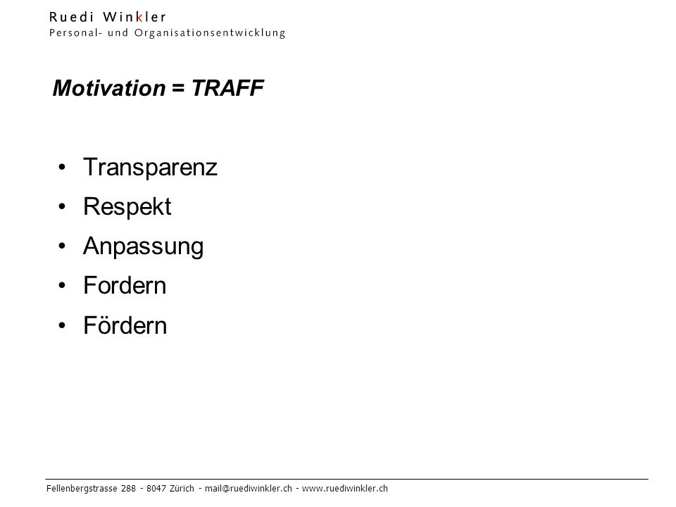 Fellenbergstrasse 288 - 8047 Zürich - mail@ruediwinkler.ch - www.ruediwinkler.ch Motivation = TRAFF Transparenz Respekt Anpassung Fordern Fördern