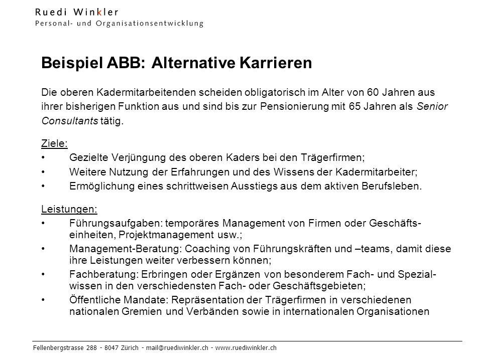 Fellenbergstrasse 288 - 8047 Zürich - mail@ruediwinkler.ch - www.ruediwinkler.ch Beispiel ABB: Alternative Karrieren Die oberen Kadermitarbeitenden scheiden obligatorisch im Alter von 60 Jahren aus ihrer bisherigen Funktion aus und sind bis zur Pensionierung mit 65 Jahren als Senior Consultants tätig.