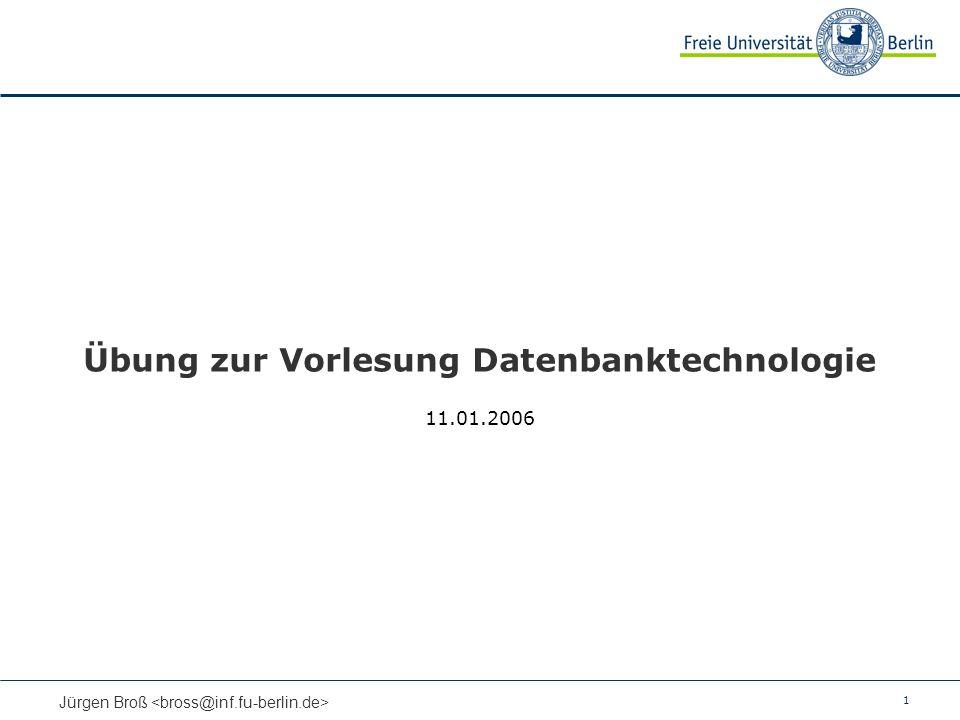 1 Jürgen Broß Übung zur Vorlesung Datenbanktechnologie 11.01.2006