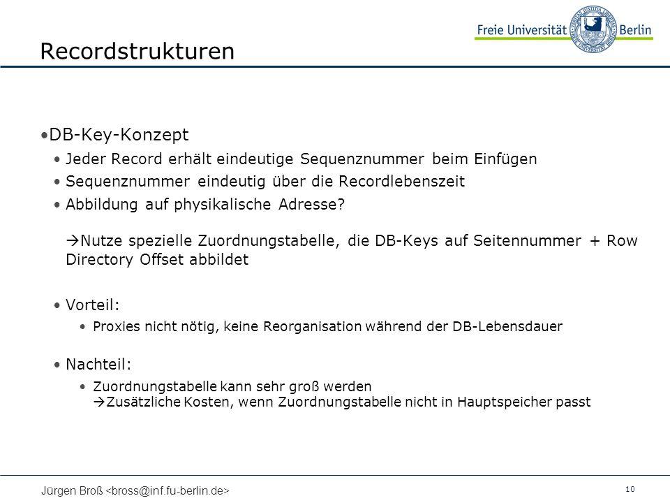 10 Jürgen Broß Recordstrukturen DB-Key-Konzept Jeder Record erhält eindeutige Sequenznummer beim Einfügen Sequenznummer eindeutig über die Recordlebenszeit Abbildung auf physikalische Adresse.