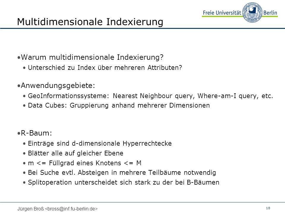18 Jürgen Broß Multidimensionale Indexierung Warum multidimensionale Indexierung.