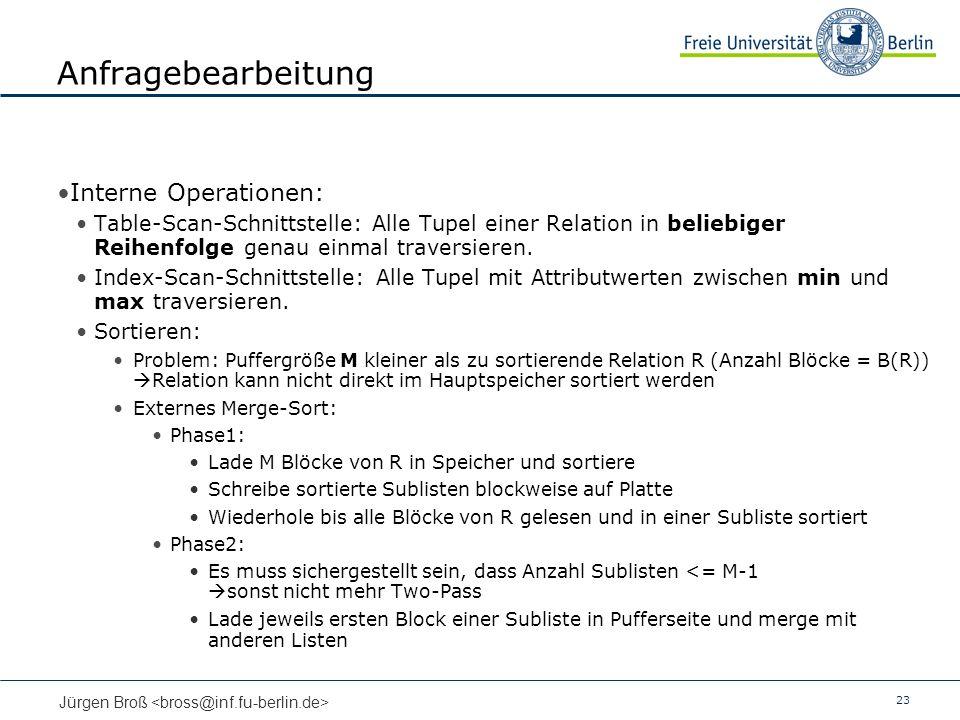 23 Jürgen Broß Anfragebearbeitung Interne Operationen: Table-Scan-Schnittstelle: Alle Tupel einer Relation in beliebiger Reihenfolge genau einmal traversieren.