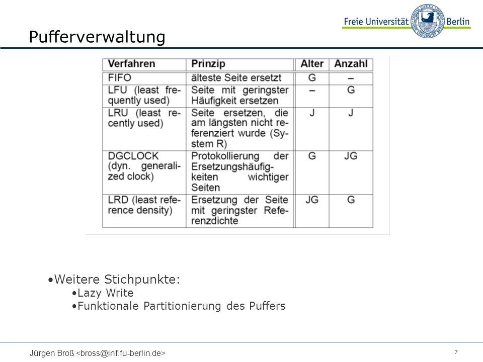 7 Jürgen Broß Pufferverwaltung Weitere Stichpunkte: Lazy Write Funktionale Partitionierung des Puffers