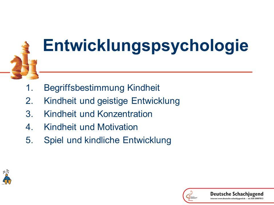 Entwicklungspsychologie Begriffsbestimmung Kindheit Kindheit und geistige Entwicklung Kindheit und Konzentration Kindheit und Motivation Spiel und kin