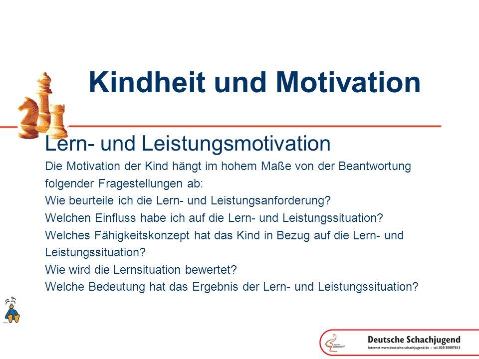 Kindheit und Motivation Lern- und Leistungsmotivation Die Motivation der Kind hängt im hohem Maße von der Beantwortung folgender Fragestellungen ab: W