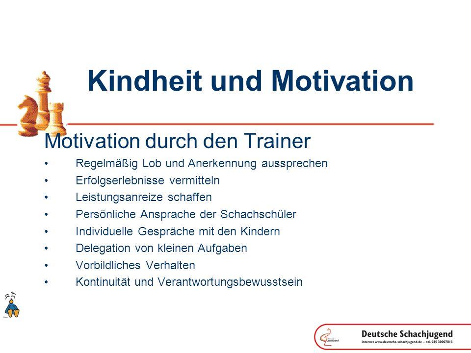 Kindheit und Motivation Motivation durch den Trainer Regelmäßig Lob und Anerkennung aussprechen Erfolgserlebnisse vermitteln Leistungsanreize schaffen