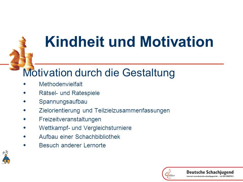 Kindheit und Motivation Motivation durch die Gestaltung Methodenvielfalt Rätsel- und Ratespiele Spannungsaufbau Zielorientierung und Teilzielzusammenf
