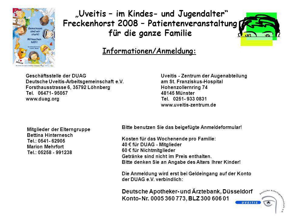 Uveitis – im Kindes- und Jugendalter Freckenhorst 2008 – Patientenveranstaltung für die ganze Familie Informationen/Anmeldung: Geschäftsstelle der DUAG Deutsche Uveitis-Arbeitsgemeinschaft e.V.