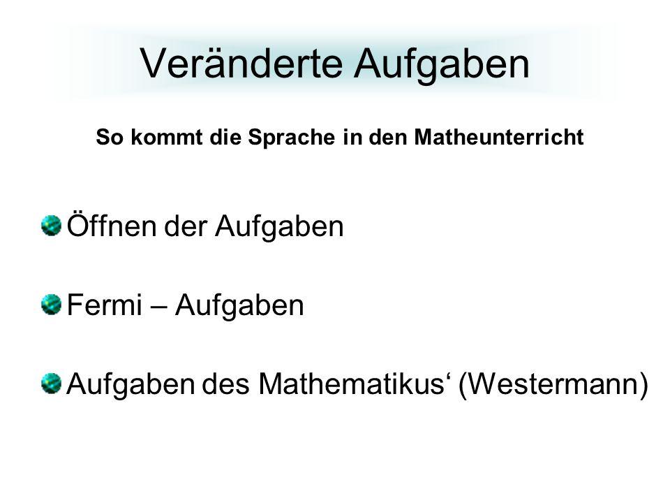 Veränderte Aufgaben Öffnen der Aufgaben Fermi – Aufgaben Aufgaben des Mathematikus (Westermann) So kommt die Sprache in den Matheunterricht