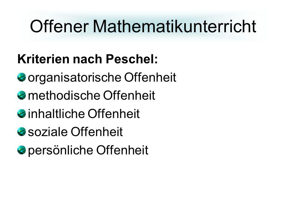 Offener Mathematikunterricht Kriterien nach Peschel: organisatorische Offenheit methodische Offenheit inhaltliche Offenheit soziale Offenheit persönliche Offenheit