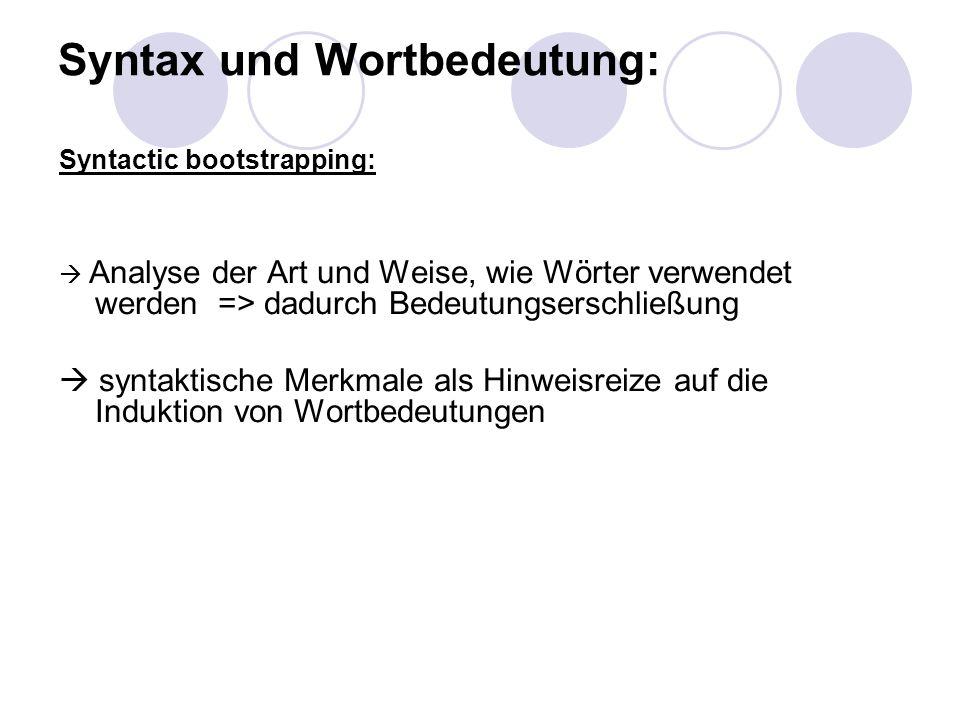 Syntax und Wortbedeutung: Syntactic bootstrapping: Analyse der Art und Weise, wie Wörter verwendet werden => dadurch Bedeutungserschließung syntaktisc