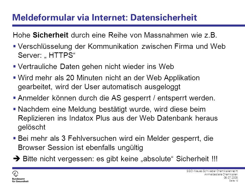 SGCI -Neues Schweizer Chemikalienrecht Anmeldestelle Chemikalien 06.07.2005 Seite 10 Meldeformular via Internet: Datensicherheit Hohe Sicherheit durch