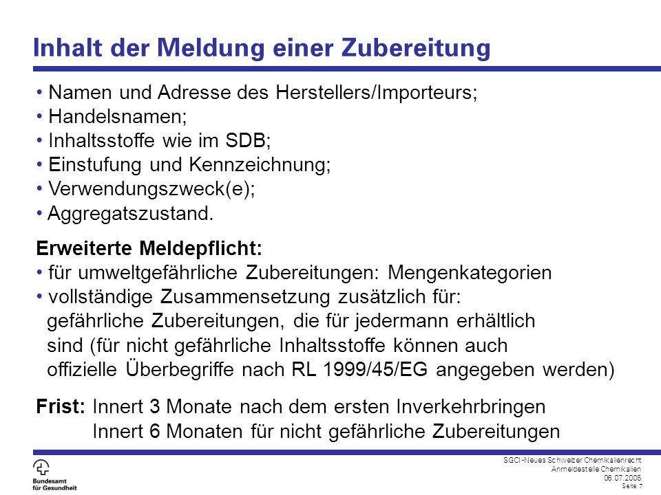 SGCI -Neues Schweizer Chemikalienrecht Anmeldestelle Chemikalien 06.07.2005 Seite 7 Inhalt der Meldung einer Zubereitung Namen und Adresse des Herstel
