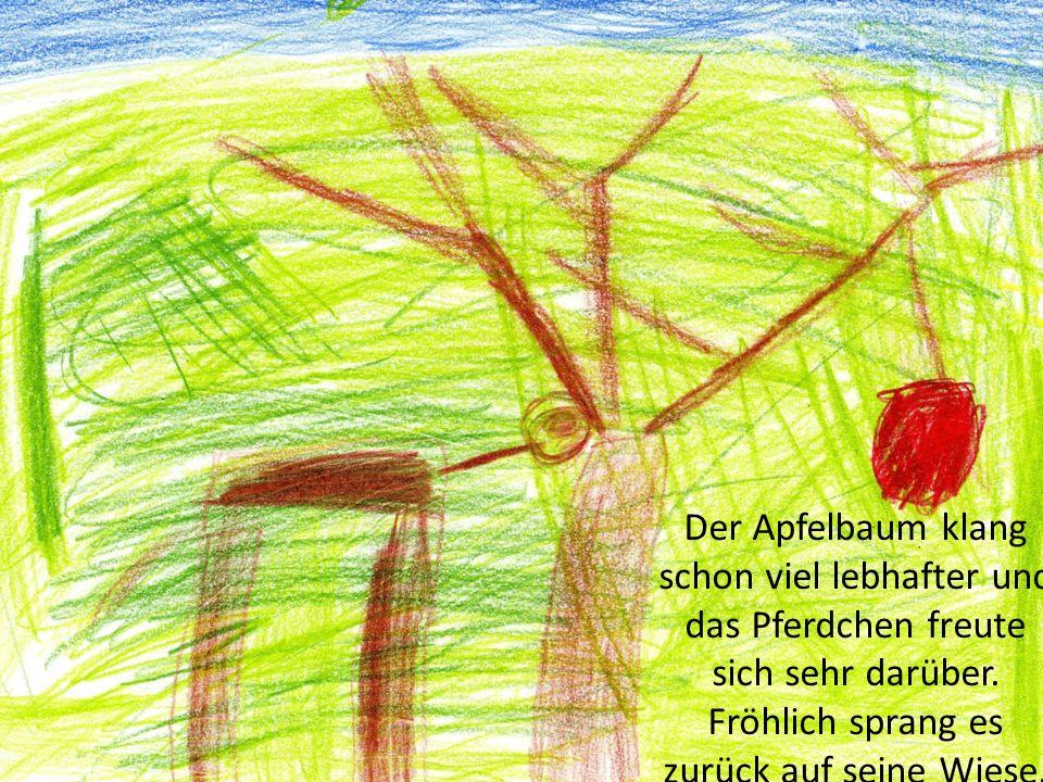 Der Apfelbaum klang schon viel lebhafter und das Pferdchen freute sich sehr darüber. Fröhlich sprang es zurück auf seine Wiese.