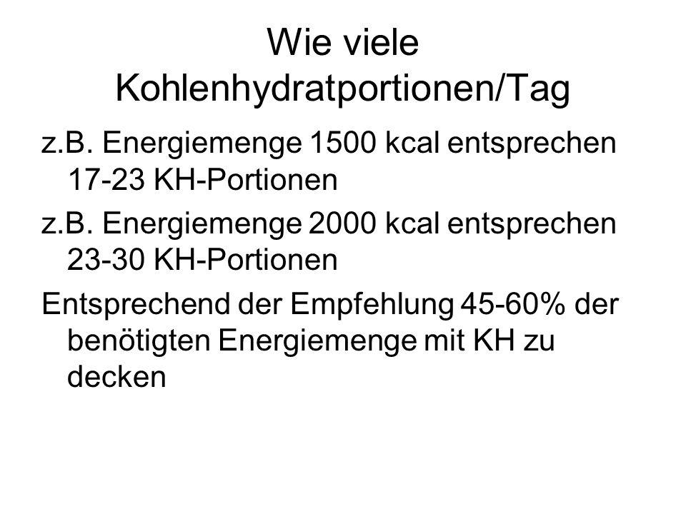 Wie viele Kohlenhydratportionen/Tag z.B. Energiemenge 1500 kcal entsprechen 17-23 KH-Portionen z.B. Energiemenge 2000 kcal entsprechen 23-30 KH-Portio