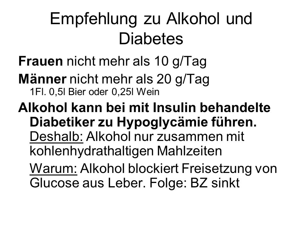 Empfehlung zu Alkohol und Diabetes Frauen nicht mehr als 10 g/Tag Männer nicht mehr als 20 g/Tag 1Fl. 0,5l Bier oder 0,25l Wein Alkohol kann bei mit I