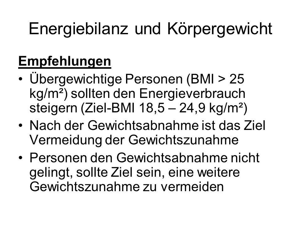 Energiebilanz und Körpergewicht Empfehlungen Übergewichtige Personen (BMI > 25 kg/m²) sollten den Energieverbrauch steigern (Ziel-BMI 18,5 – 24,9 kg/m