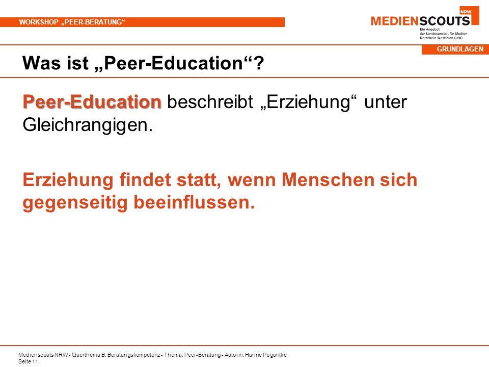 Medienscouts NRW - Querthema B: Beratungskompetenz - Thema: Peer-Beratung - Autorin: Hanne Poguntke Seite 11 WORKSHOP PEER-BERATUNG Was ist Peer-Education.