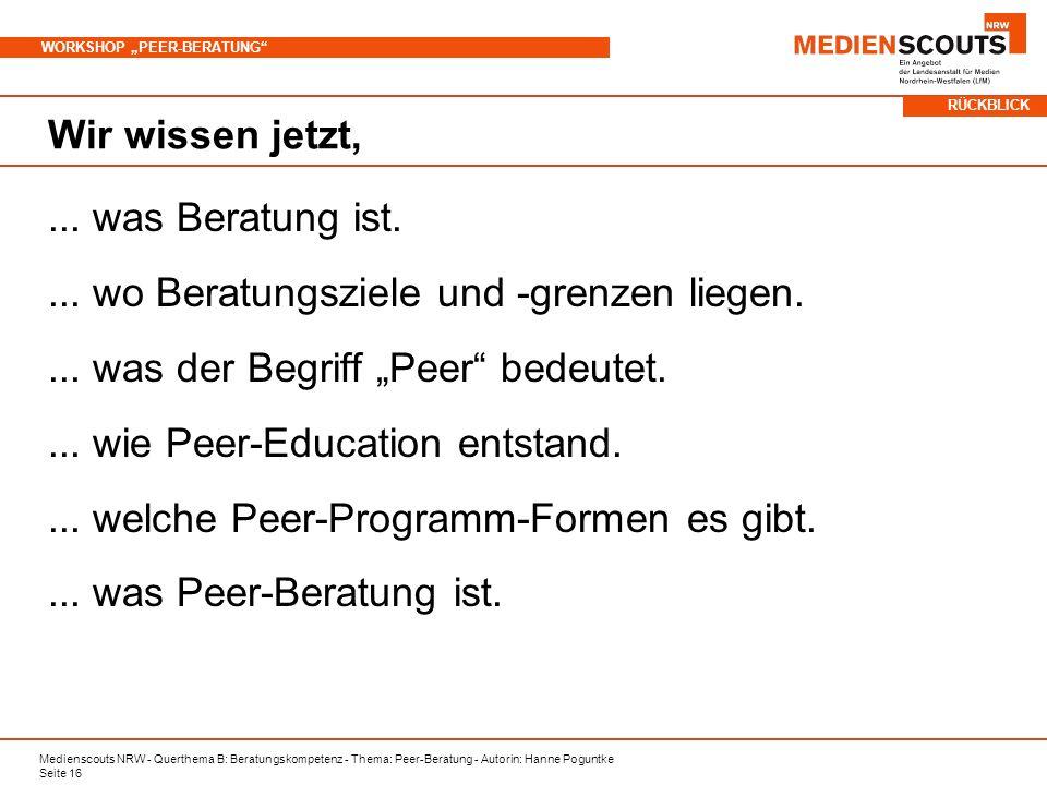 Medienscouts NRW - Querthema B: Beratungskompetenz - Thema: Peer-Beratung - Autorin: Hanne Poguntke Seite 16 WORKSHOP PEER-BERATUNG Wir wissen jetzt,...