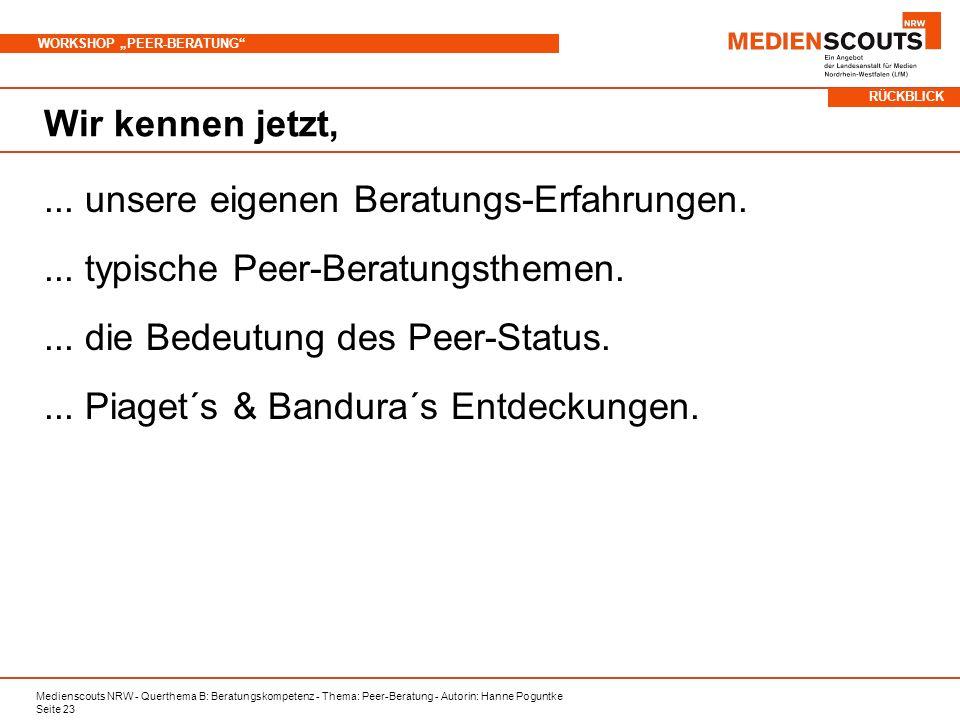 Medienscouts NRW - Querthema B: Beratungskompetenz - Thema: Peer-Beratung - Autorin: Hanne Poguntke Seite 23 WORKSHOP PEER-BERATUNG Wir kennen jetzt,...