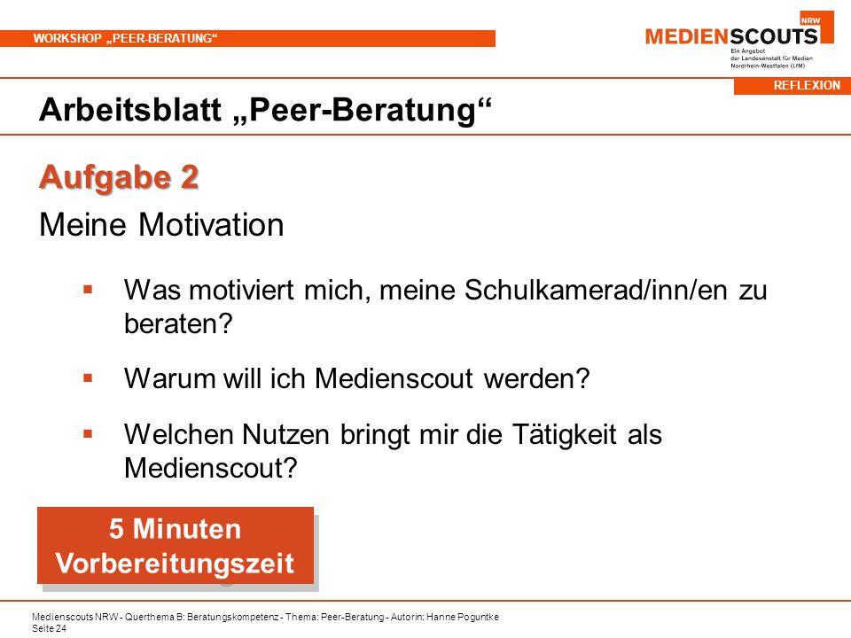 Medienscouts NRW - Querthema B: Beratungskompetenz - Thema: Peer-Beratung - Autorin: Hanne Poguntke Seite 24 WORKSHOP PEER-BERATUNG Arbeitsblatt Peer-Beratung Aufgabe 2 Meine Motivation Was motiviert mich, meine Schulkamerad/inn/en zu beraten.