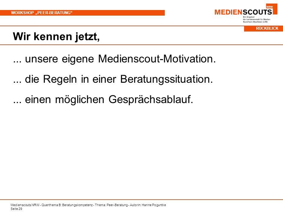 Medienscouts NRW - Querthema B: Beratungskompetenz - Thema: Peer-Beratung - Autorin: Hanne Poguntke Seite 29 WORKSHOP PEER-BERATUNG Wir kennen jetzt,...