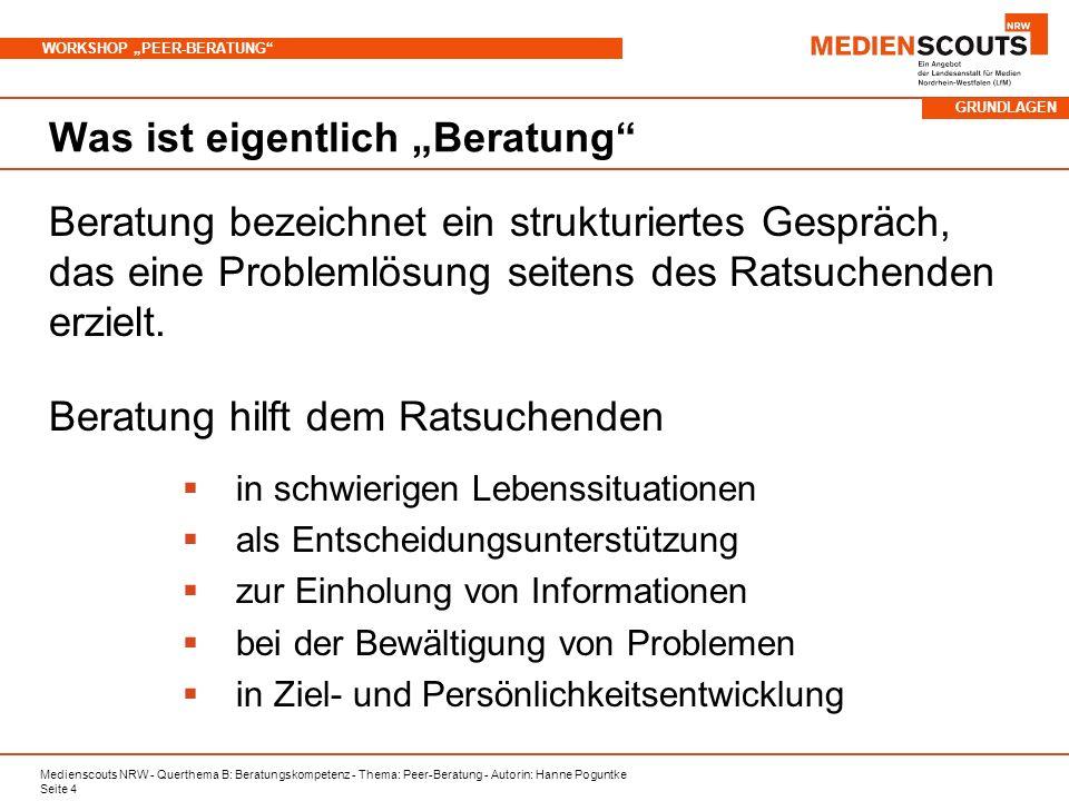 Medienscouts NRW - Querthema B: Beratungskompetenz - Thema: Peer-Beratung - Autorin: Hanne Poguntke Seite 4 WORKSHOP PEER-BERATUNG Was ist eigentlich