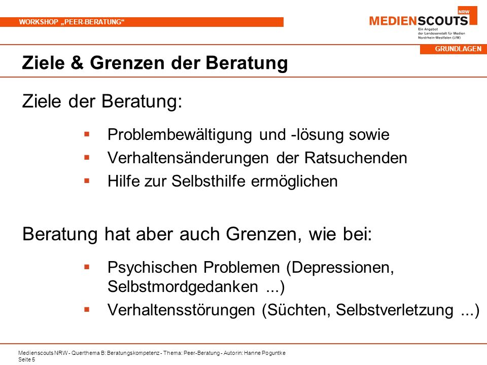 Medienscouts NRW - Querthema B: Beratungskompetenz - Thema: Peer-Beratung - Autorin: Hanne Poguntke Seite 5 WORKSHOP PEER-BERATUNG Ziele & Grenzen der