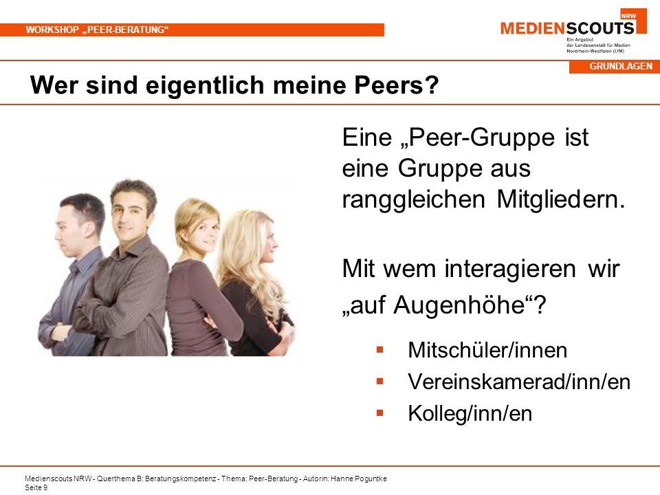 Medienscouts NRW - Querthema B: Beratungskompetenz - Thema: Peer-Beratung - Autorin: Hanne Poguntke Seite 9 WORKSHOP PEER-BERATUNG Wer sind eigentlich meine Peers.
