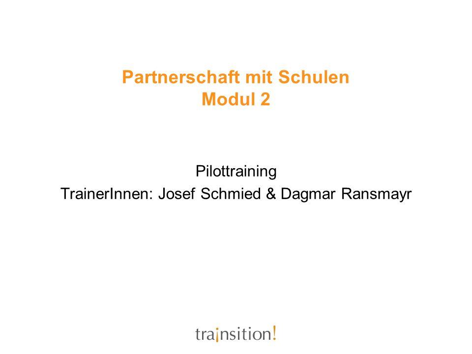 Partnerschaft mit Schulen Modul 2 Pilottraining TrainerInnen: Josef Schmied & Dagmar Ransmayr