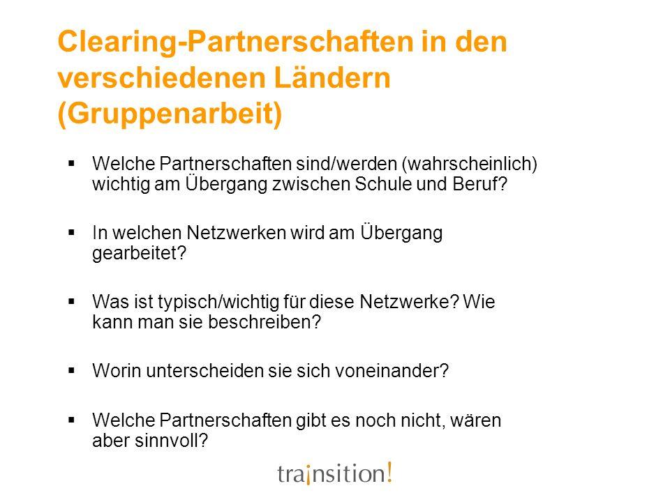 Clearing-Partnerschaften in den verschiedenen Ländern (Gruppenarbeit) Welche Partnerschaften sind/werden (wahrscheinlich) wichtig am Übergang zwischen Schule und Beruf.