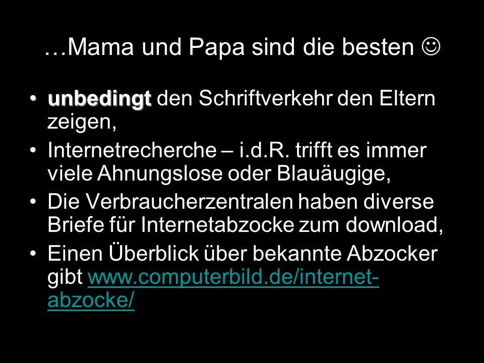 …Mama und Papa sind die besten unbedingtunbedingt den Schriftverkehr den Eltern zeigen, Internetrecherche – i.d.R.