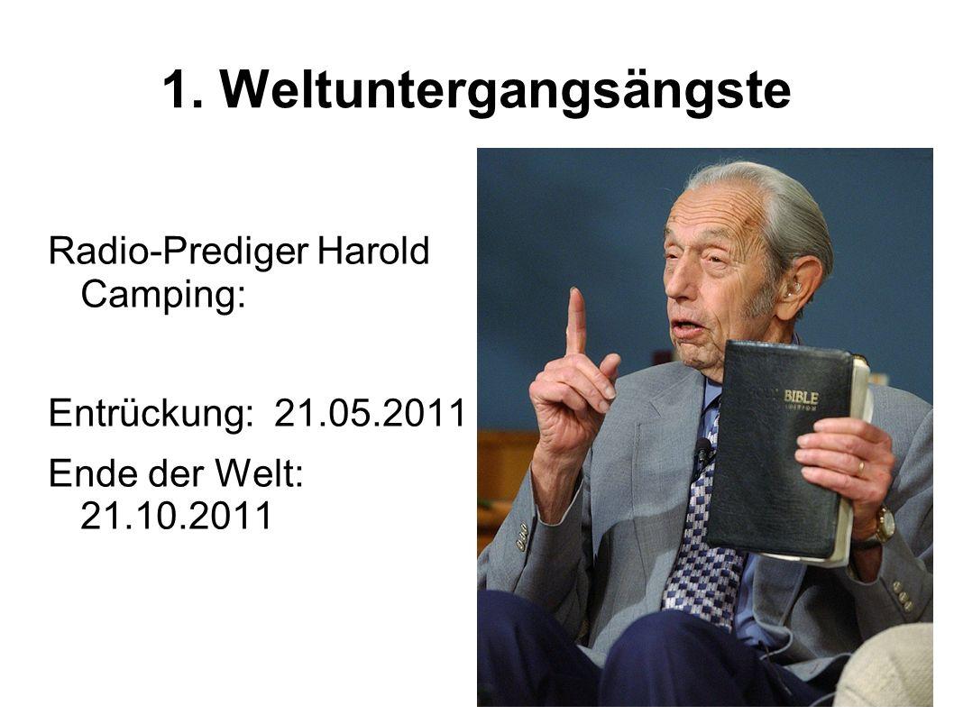 1. Weltuntergangsängste Radio-Prediger Harold Camping: Entrückung: 21.05.2011 Ende der Welt: 21.10.2011