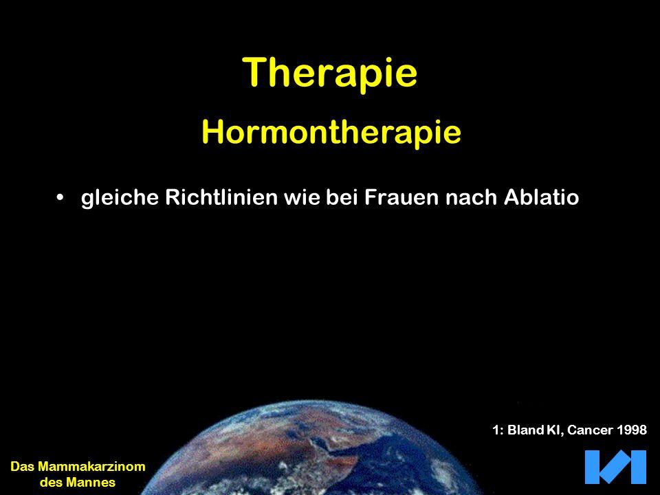 Therapie gleiche Richtlinien wie bei Frauen nach Ablatio Das Mammakarzinom des Mannes Hormontherapie 1: Bland KI, Cancer 1998