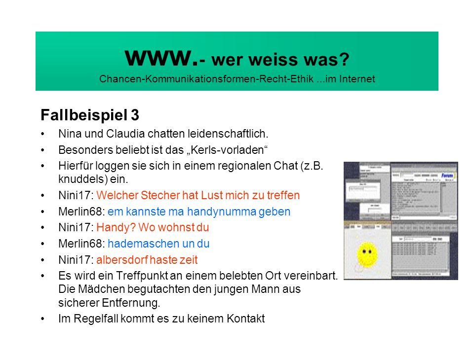 www. - wer weiss was? Chancen-Kommunikationsformen-Recht-Ethik...im Internet Fallbeispiel 3 Nina und Claudia chatten leidenschaftlich. Besonders belie