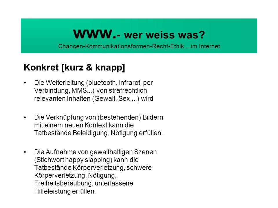 www. - wer weiss was? Chancen-Kommunikationsformen-Recht-Ethik...im Internet Konkret [kurz & knapp] Die Weiterleitung (bluetooth, infrarot, per Verbin