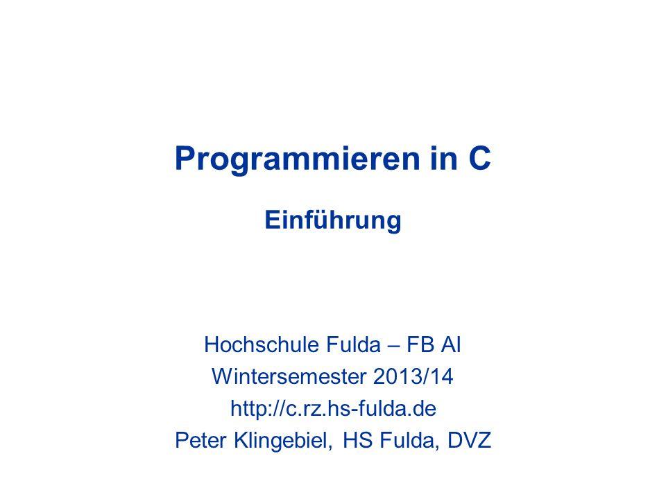 Programmieren in C Einführung Hochschule Fulda – FB AI Wintersemester 2013/14 http://c.rz.hs-fulda.de Peter Klingebiel, HS Fulda, DVZ