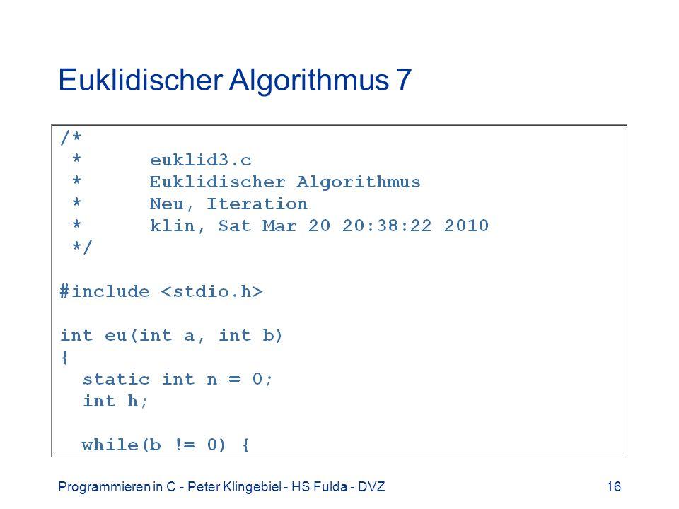 Programmieren in C - Peter Klingebiel - HS Fulda - DVZ16 Euklidischer Algorithmus 7