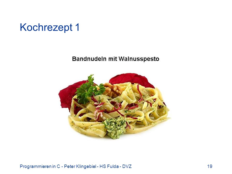 Programmieren in C - Peter Klingebiel - HS Fulda - DVZ19 Kochrezept 1