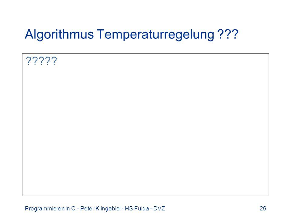 Programmieren in C - Peter Klingebiel - HS Fulda - DVZ26 Algorithmus Temperaturregelung ???