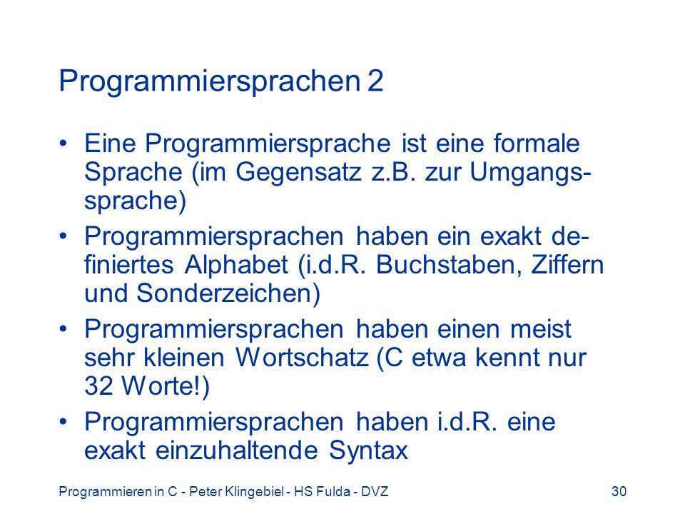 Programmieren in C - Peter Klingebiel - HS Fulda - DVZ30 Programmiersprachen 2 Eine Programmiersprache ist eine formale Sprache (im Gegensatz z.B. zur